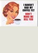 I Haven't Had My Coffee Yet Magnet